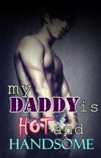 My daddy is hot and handsome by ISecretLOVERMAN