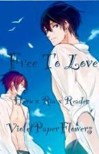 Free to Love (Haru x Rin x Reader) by VioletPaperFlowers