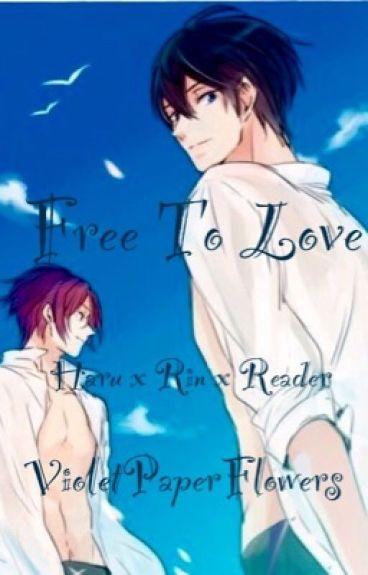 Free to Love (Haru x Rin x Reader)