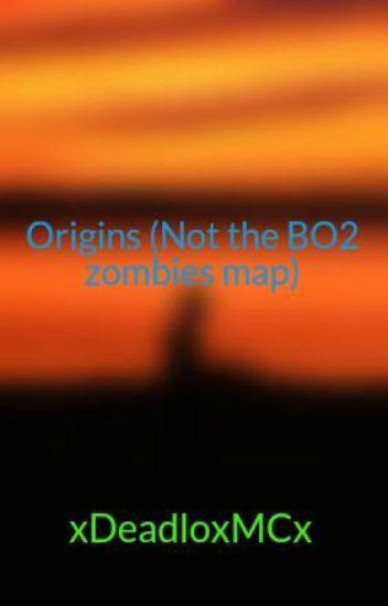 Origins (Not the BO2 zombies map) - Tyler Ellis - Wattpad on