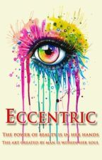 Eccentric (Completed) by foodicorn314