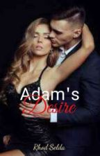ADAM'S DESIRE (complete) under revision by rhodselda-vergo