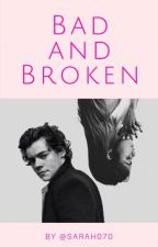 Bad and Broken (H.S) by sarah070