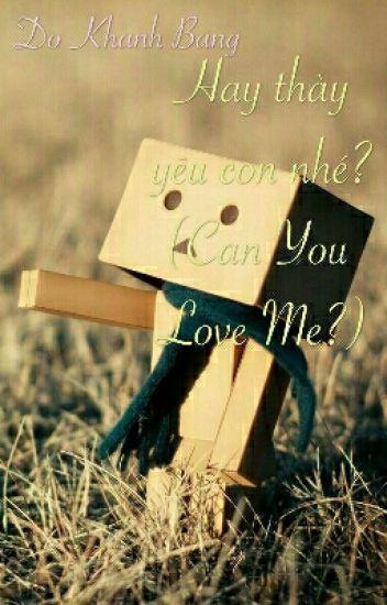 Hay Thầy Yêu Con Nhé? (Can You Love Me?)