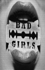 Bad Girls ✓ #Wattys2016 by kociara14