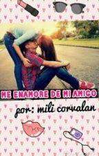 me enamore de mi amigo by MiliCorvalan