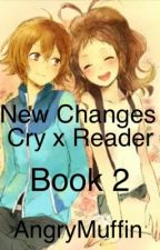 New Changes Book 2 ( Cry x reader ) by AngryMuffin