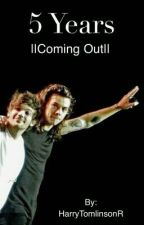||5 years|| - Larry Stylinson- Coming out|| by HarryTomlinsonr