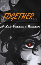 Together... (Leo Valdez x Reader) [COMPLETED] by PweetyPwincess1856