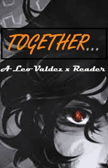 Together... (Leo Valdez x Reader) [COMPLETED]