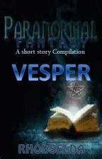 VESPER (A short story compilation under Paranormal/Fantasy genre) by rhodselda-vergo