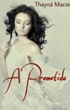A prometida by thaynamaciel549