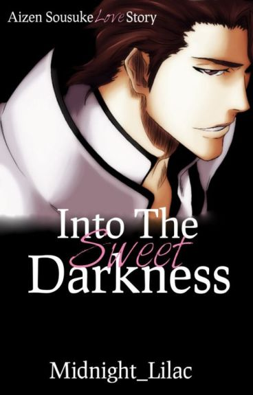 Into the Sweet Darkness - Aizen Sousuke Love Story