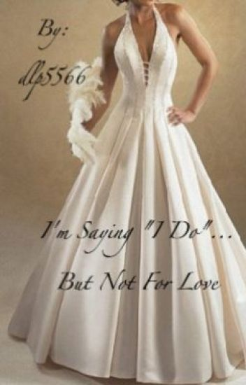 "I'm saying ""I do""....but not for Love"