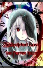 Undecided Love : The Fortune Teller by hime_yuukiss