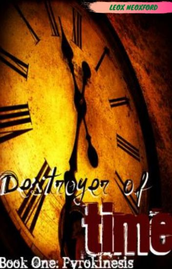 Destroyer of time_Book one: Pyrokinesis
