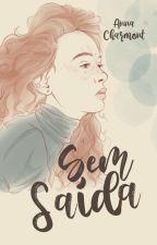 Sem Saída - REESCREVENDO  by AnnaCharmont