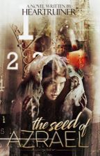 The Seed Of Azrael by heartruiner