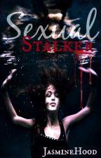 Sexual Stalker by JasmineHood