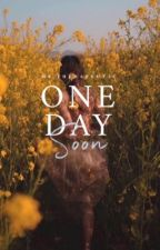 One Day Soon (Completed) by KimberlyTorio
