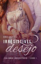 Irresistível Desejo - Livro 1  Série Italianos Irresistíveis (Apenas Degustação) by CrisAndradeBooks