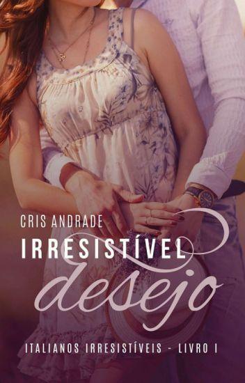 Irresistível Desejo - Livro 1  Série Italianos Irresistíveis (Apenas Degustação)