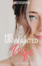 His Unwanted Wife -EDITING by sweetstuff1111