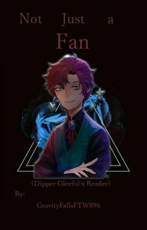Not Just a Fan (Dipper Gleeful x Reader) (#Wattys2016) by GravityFallsFTW896