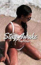 Stay Awake. by kaynaraye