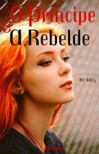 O príncipe e a rebelde by Harley_S_S