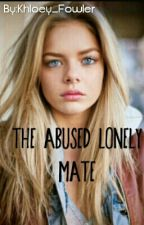 The Abused Lonely Mate by Khloey_Fowler