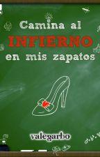 Camina al INFIERNO en mis zapatos by ValeGarbo
