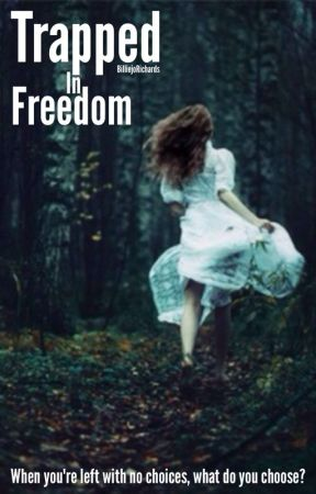 Trapped in Freedom by BilliejoRichards