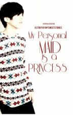 My Personal Maid is a Princess?! by mysweetstories