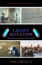 Legacy Mutation (Book Eight) by hope_forever_18