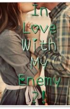 In Love With My Enemy?! by musicsmylife143