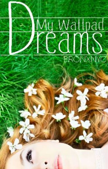 My Wattpad Dreams (MWL One-Shot Contest) by bronxnyc