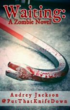 Waiting: A Zombie Novel by PutThatKnifeDown