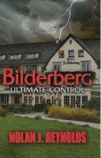 Bilderberg-Ultimate Control by NolanJReynolds