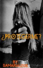 ¿Protegerme? by samaria1208