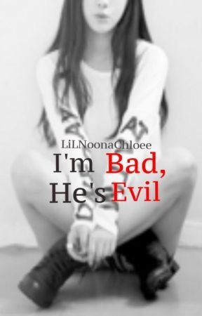 I'm Bad, He's Evil by LiLNoonaChloee