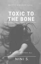Toxic to the Bone (Complete) by ninibieber