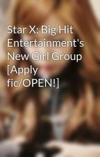 Star X: Big Hit Entertainment's New Girl Group [Apply fic/OPEN!] by Snowflakes--