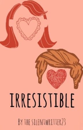 Irresistible by TheSilentWriter23