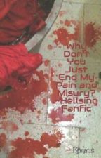 Why Don't You Just End My Pain and Misury? ~Hellsing Fanfic by Kfmaus