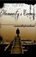 HUMANITY'S ENEMY by anamika__