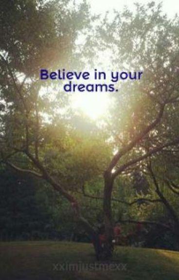 Believe in your dreams. by xximjustmexx