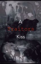 A Traitors Kiss (book 2) by _because_I_can_