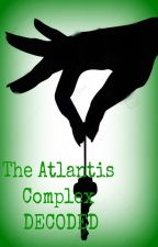 The Atlantis Complex DECODED by MEWiamaCAT
