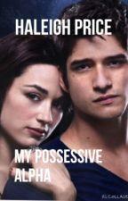 My Possessive Alpha by HaleighPrice